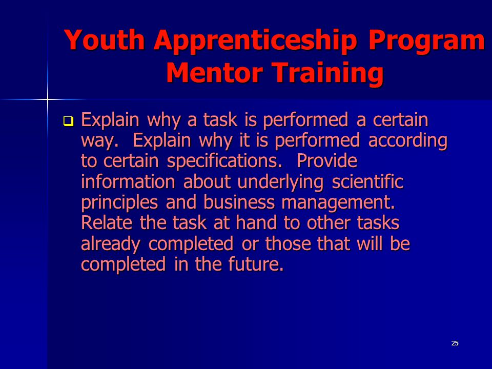 25 Youth Apprenticeship Program Mentor Training  Explain why a task is performed a certain way.