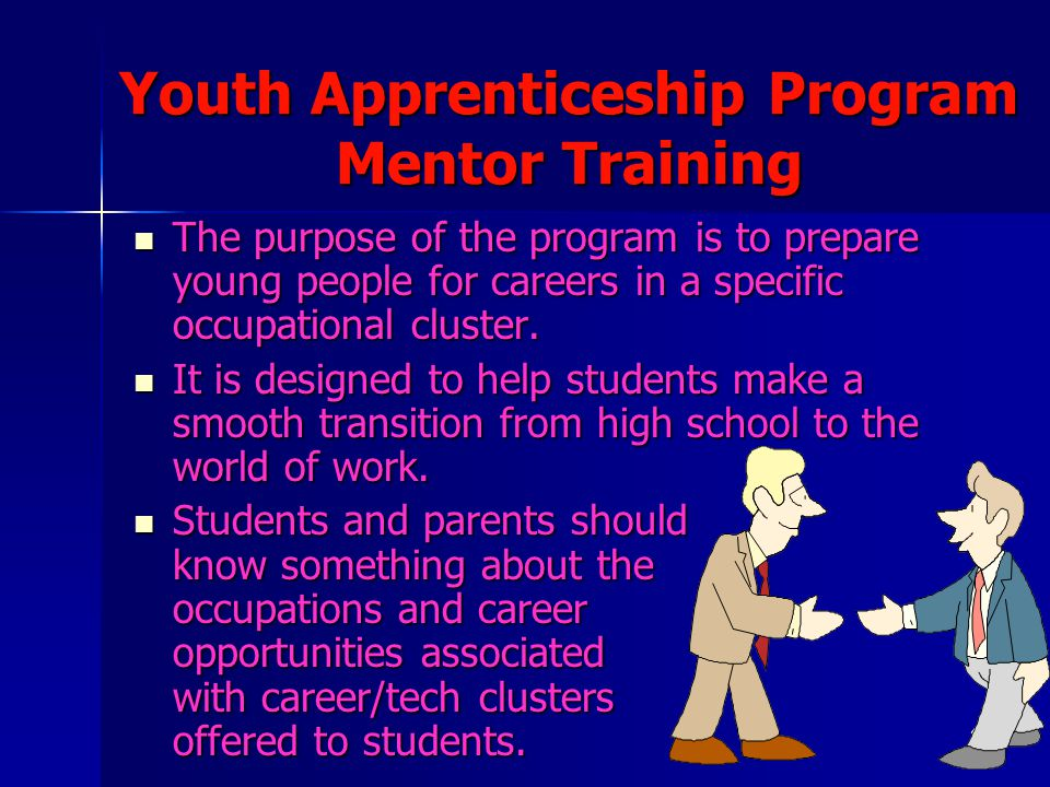 4 Youth Apprenticeship Program Mentor Training The purpose of the program is to prepare young people for careers in a specific occupational cluster. T