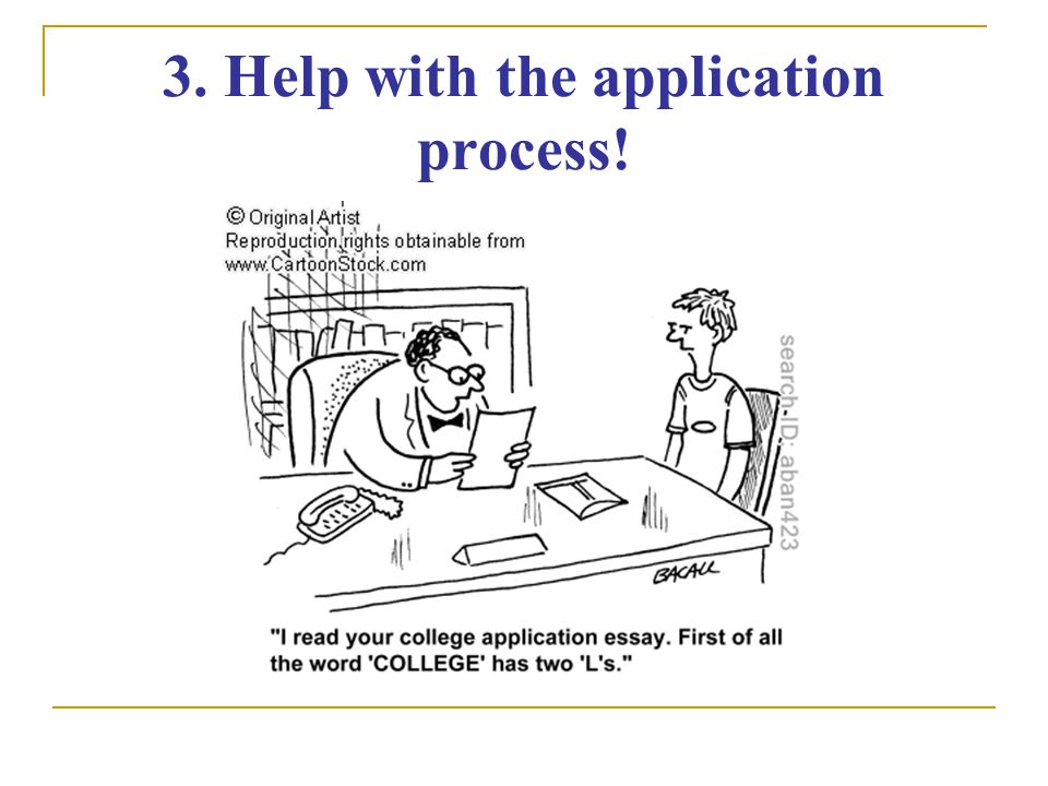 3. Help with the application process!