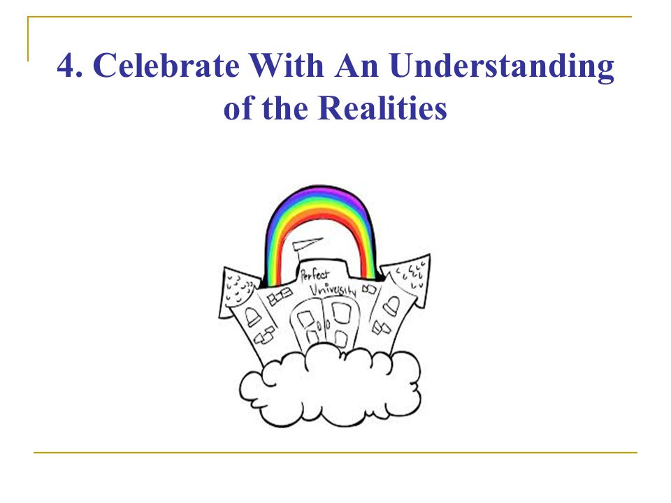 4. Celebrate With An Understanding of the Realities