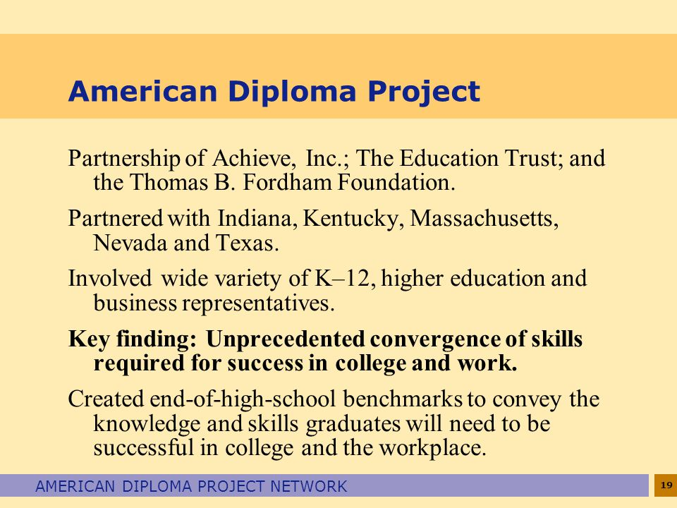 19 AMERICAN DIPLOMA PROJECT NETWORK American Diploma Project Partnership of Achieve, Inc.; The Education Trust; and the Thomas B.