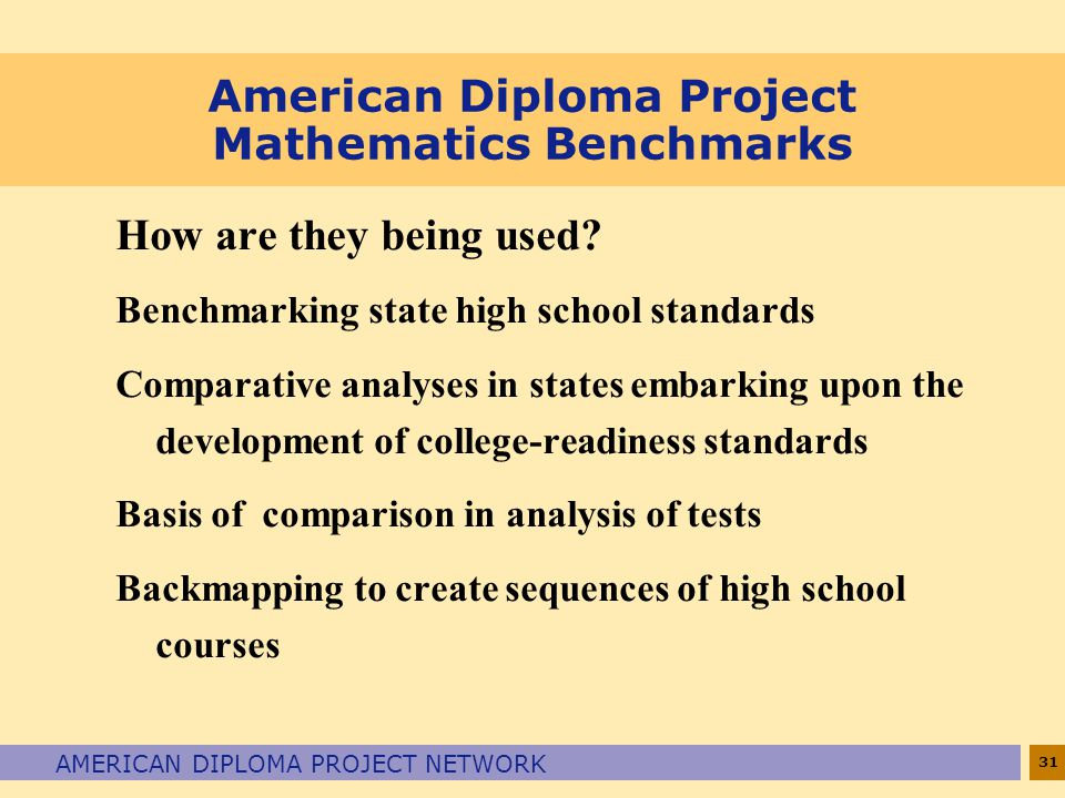 31 AMERICAN DIPLOMA PROJECT NETWORK American Diploma Project Mathematics Benchmarks How are they being used.