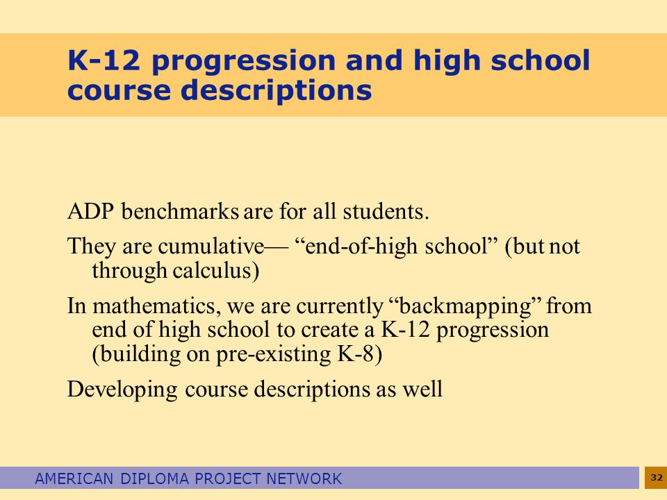 32 AMERICAN DIPLOMA PROJECT NETWORK K-12 progression and high school course descriptions ADP benchmarks are for all students.