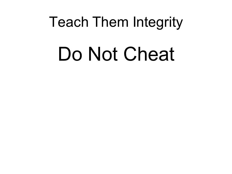Teach Them Integrity Do Not Cheat