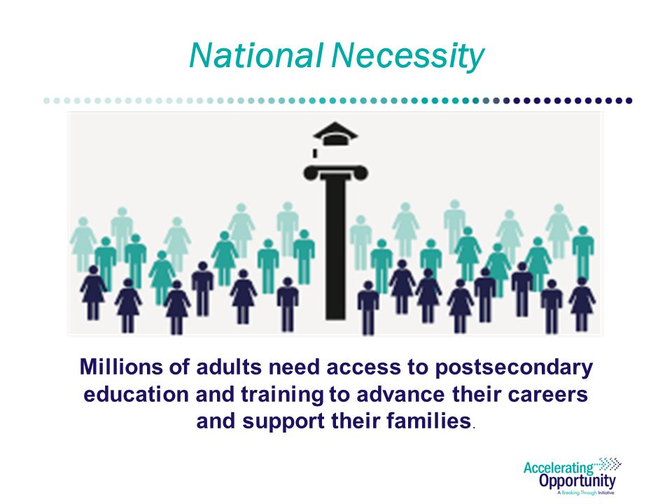 Millions of adults need access to postsecondary education and training to advance their careers and support their families.