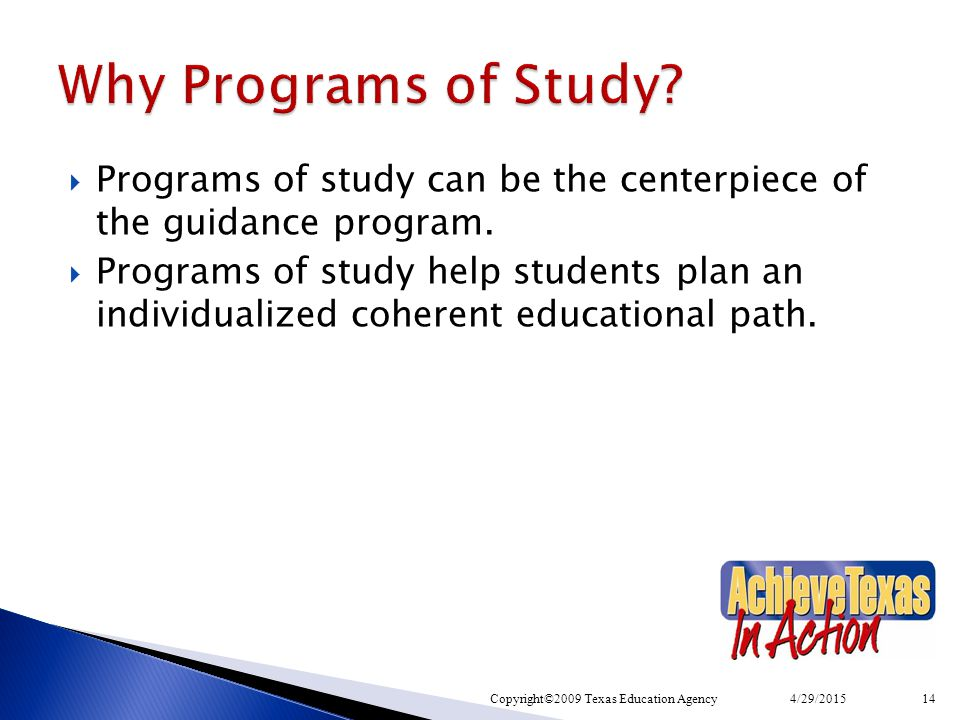  Programs of study can be the centerpiece of the guidance program.  Programs of study help students plan an individualized coherent educational path