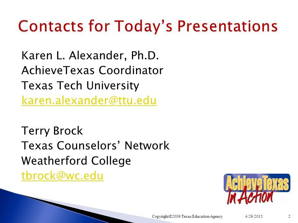 Karen L. Alexander, Ph.D. AchieveTexas Coordinator Texas Tech University karen.alexander@ttu.edu Terry Brock Texas Counselors' Network Weatherford Col
