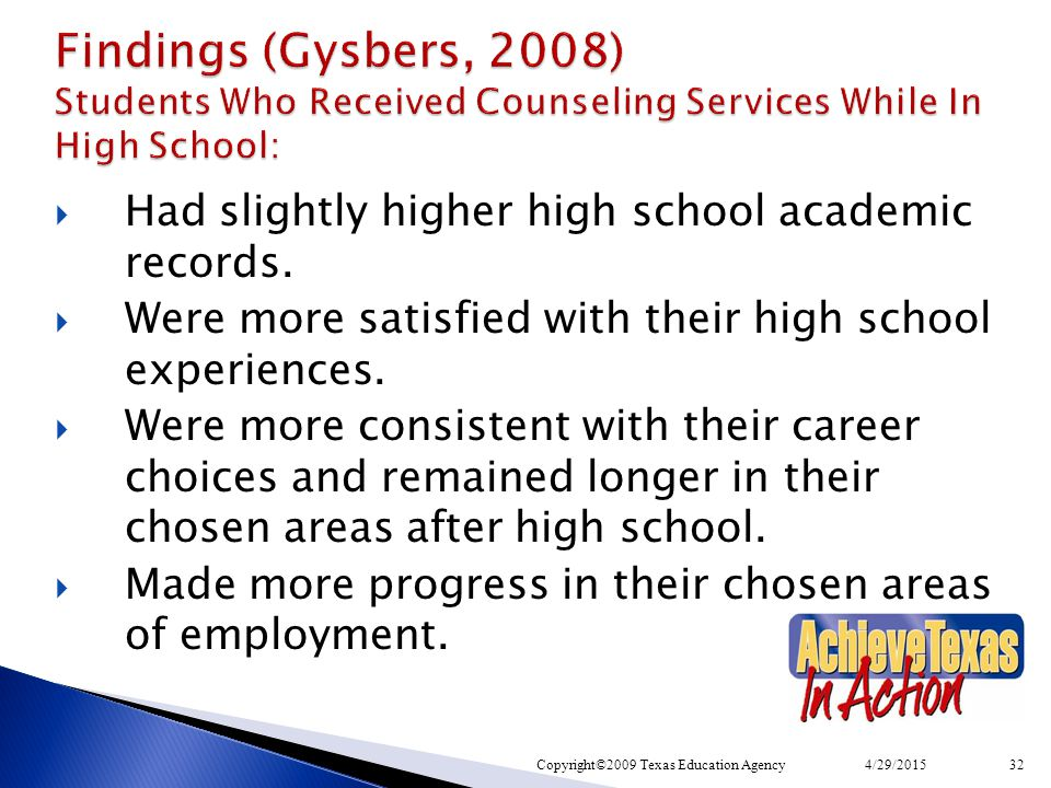 Findings (Gysbers, 2008) Students Who Received Counseling Services While In High School:  Had slightly higher high school academic records.  Were mo