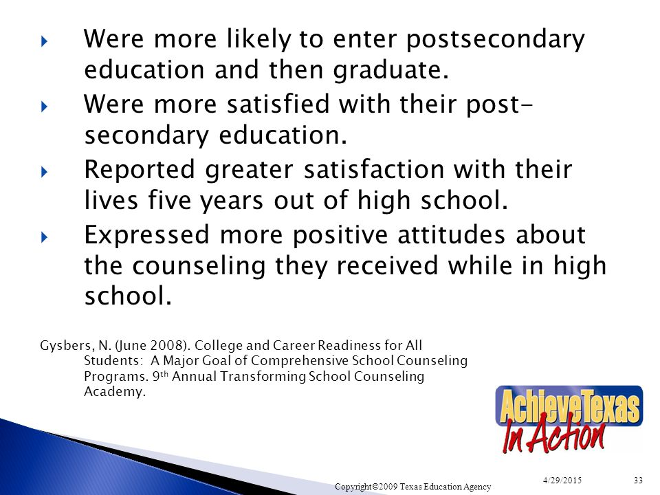  Were more likely to enter postsecondary education and then graduate.  Were more satisfied with their post- secondary education.  Reported greater