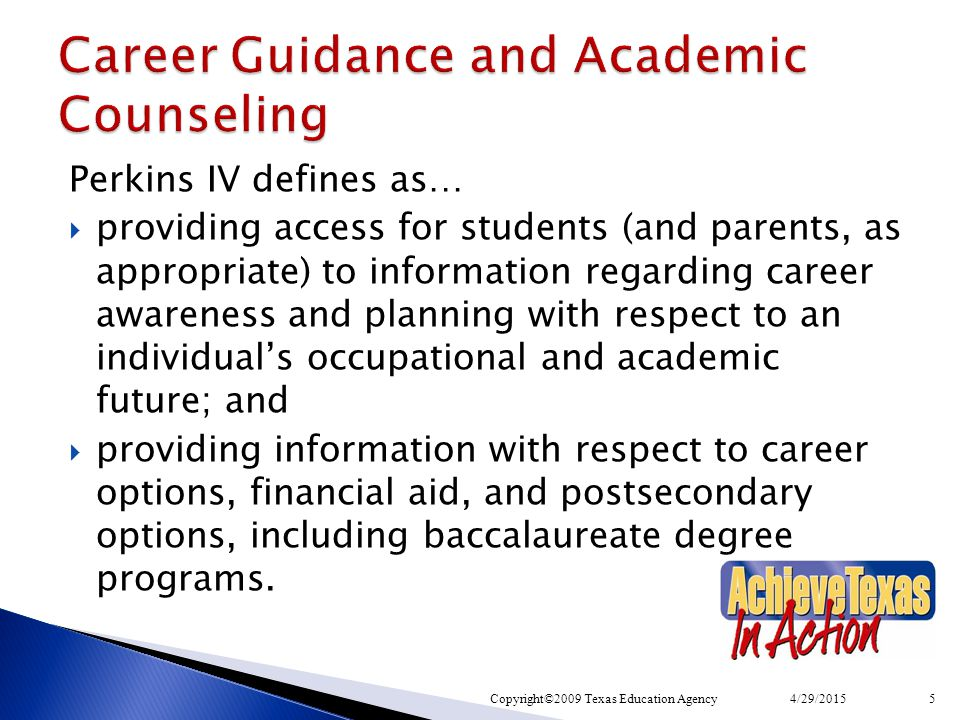 Perkins IV defines as…  providing access for students (and parents, as appropriate) to information regarding career awareness and planning with respe