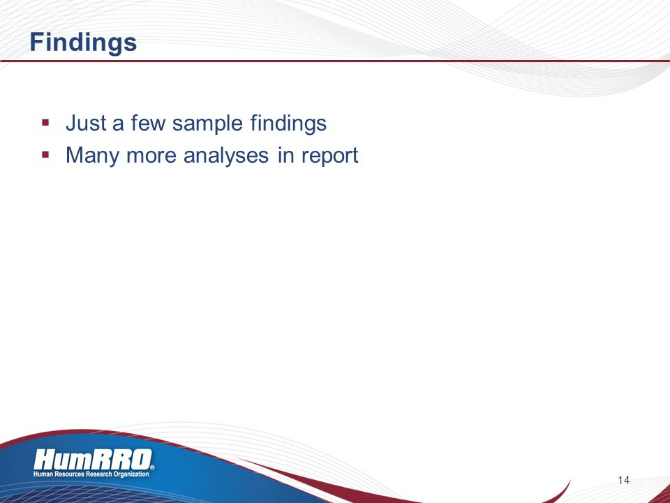 Findings  Just a few sample findings  Many more analyses in report 14