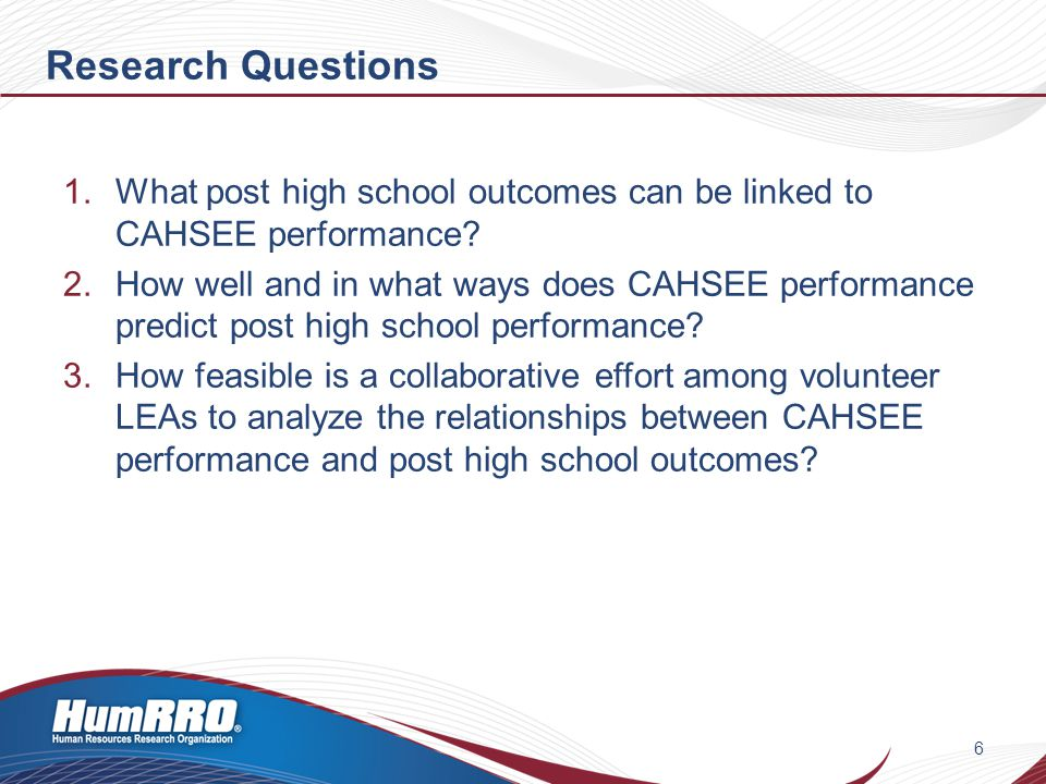 Research Questions 1.What post high school outcomes can be linked to CAHSEE performance.