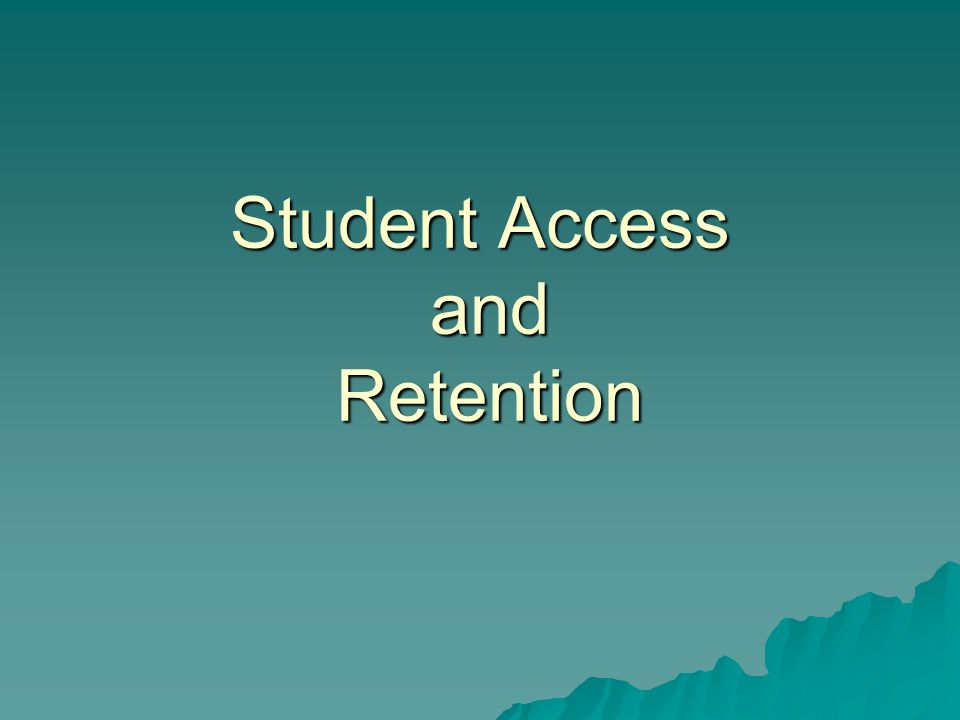 Student Access and Retention