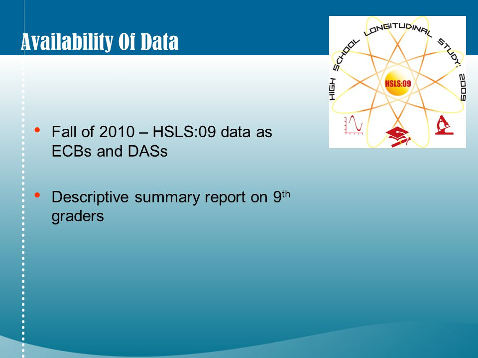 Availability Of Data Fall of 2010 – HSLS:09 data as ECBs and DASs Descriptive summary report on 9 th graders
