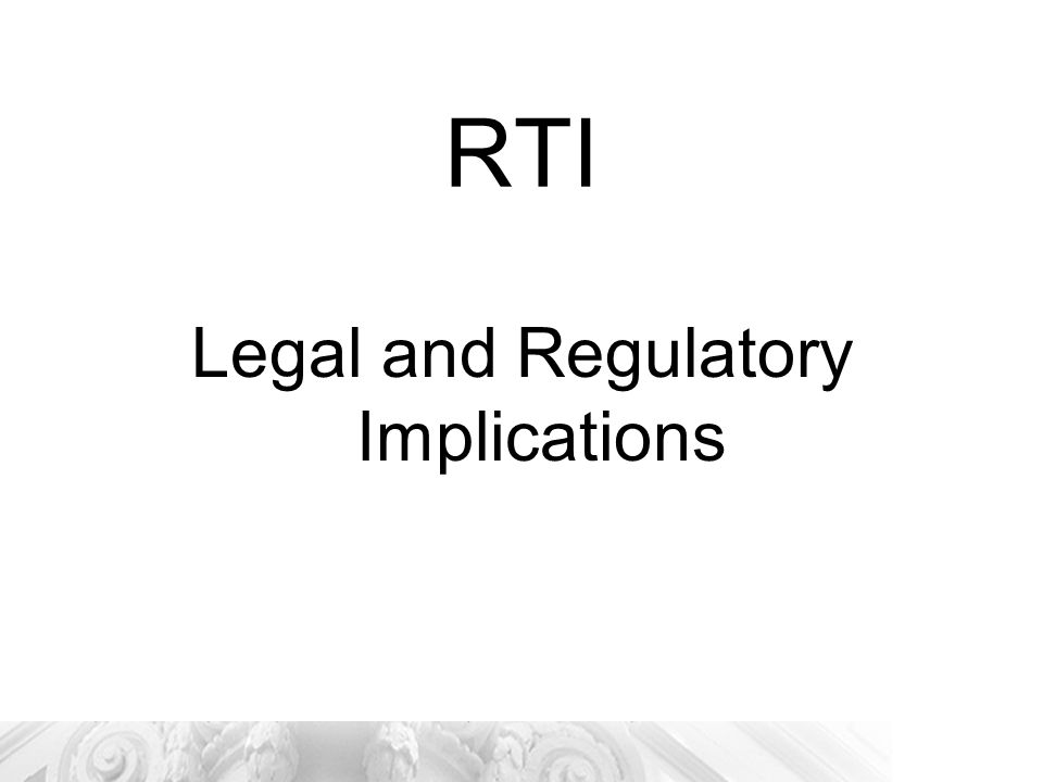RTI Legal and Regulatory Implications