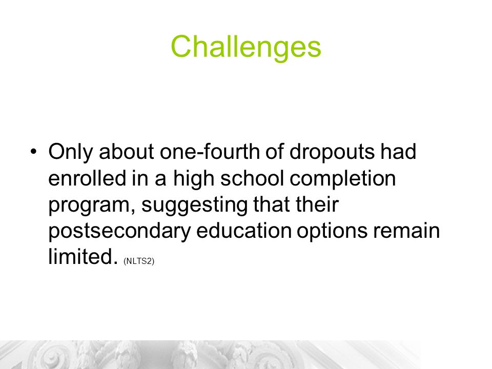 Challenges Only about one-fourth of dropouts had enrolled in a high school completion program, suggesting that their postsecondary education options remain limited.