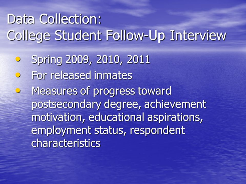 Data Collection: College Student Follow-Up Interview Spring 2009, 2010, 2011 Spring 2009, 2010, 2011 For released inmates For released inmates Measure