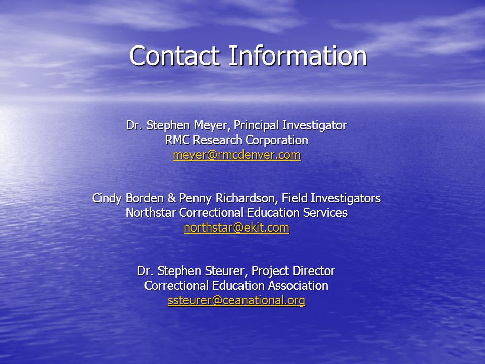 Dr. Stephen Meyer, Principal Investigator RMC Research Corporation meyer@rmcdenver.com Cindy Borden & Penny Richardson, Field Investigators Northstar