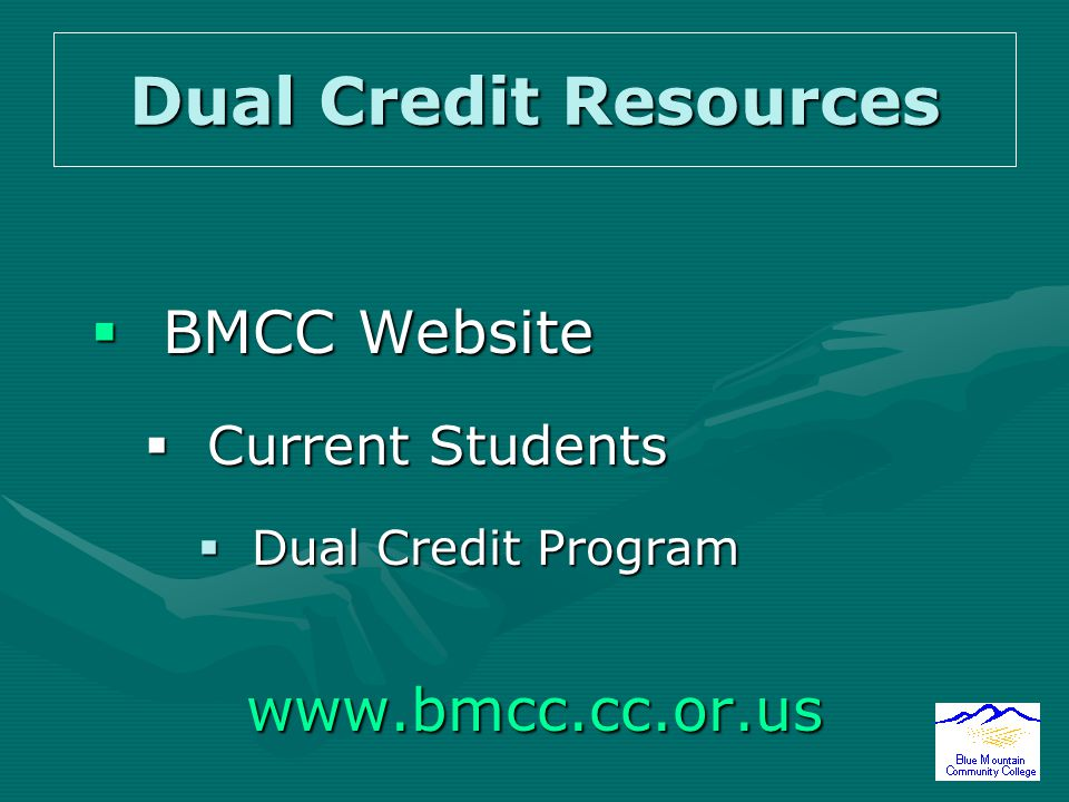 Dual Credit Resources  BMCC Website  Current Students  Dual Credit Program www.bmcc.cc.or.us