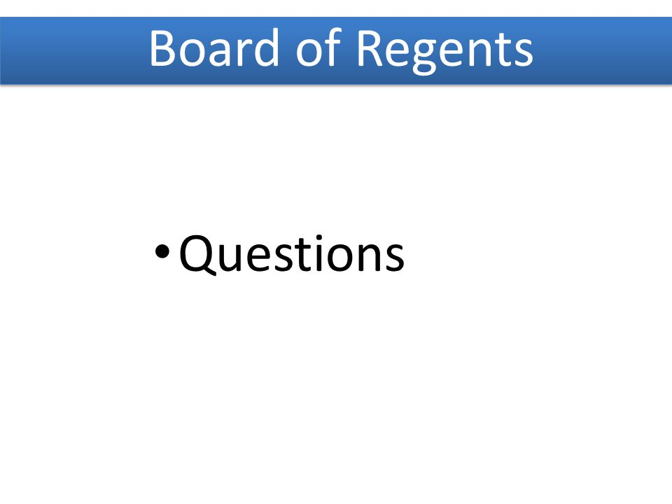 Questions Board of Regents
