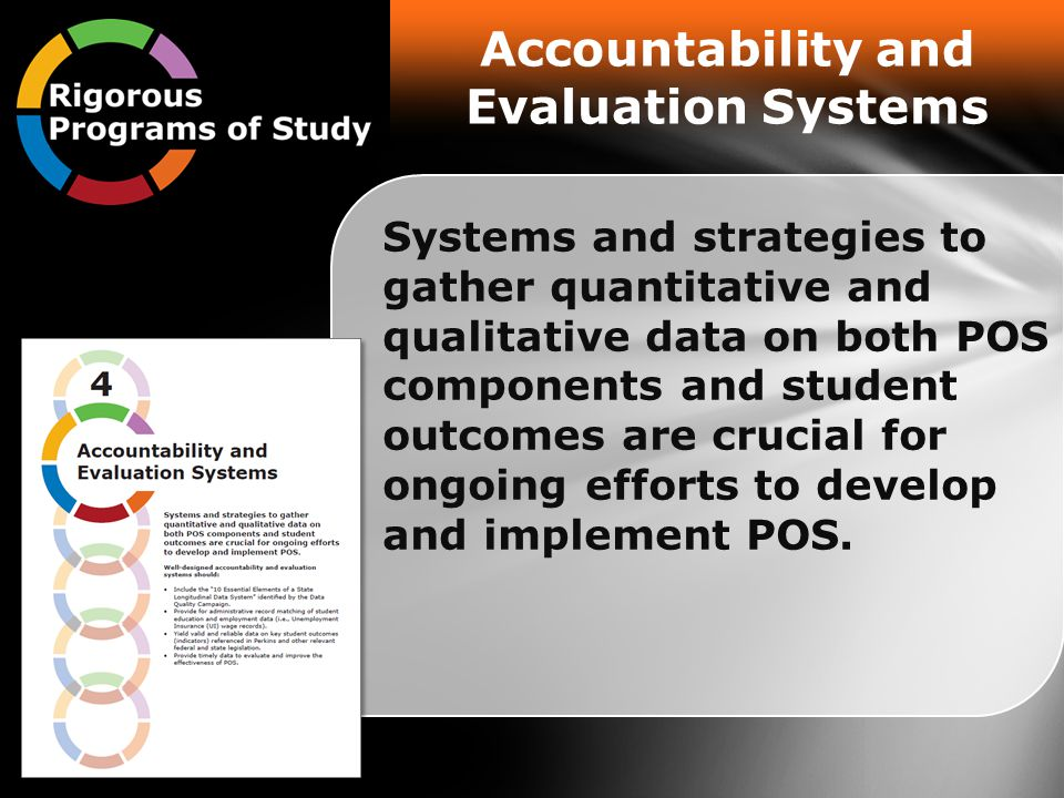 Accountability and Evaluation Systems Systems and strategies to gather quantitative and qualitative data on both POS components and student outcomes are crucial for ongoing efforts to develop and implement POS.