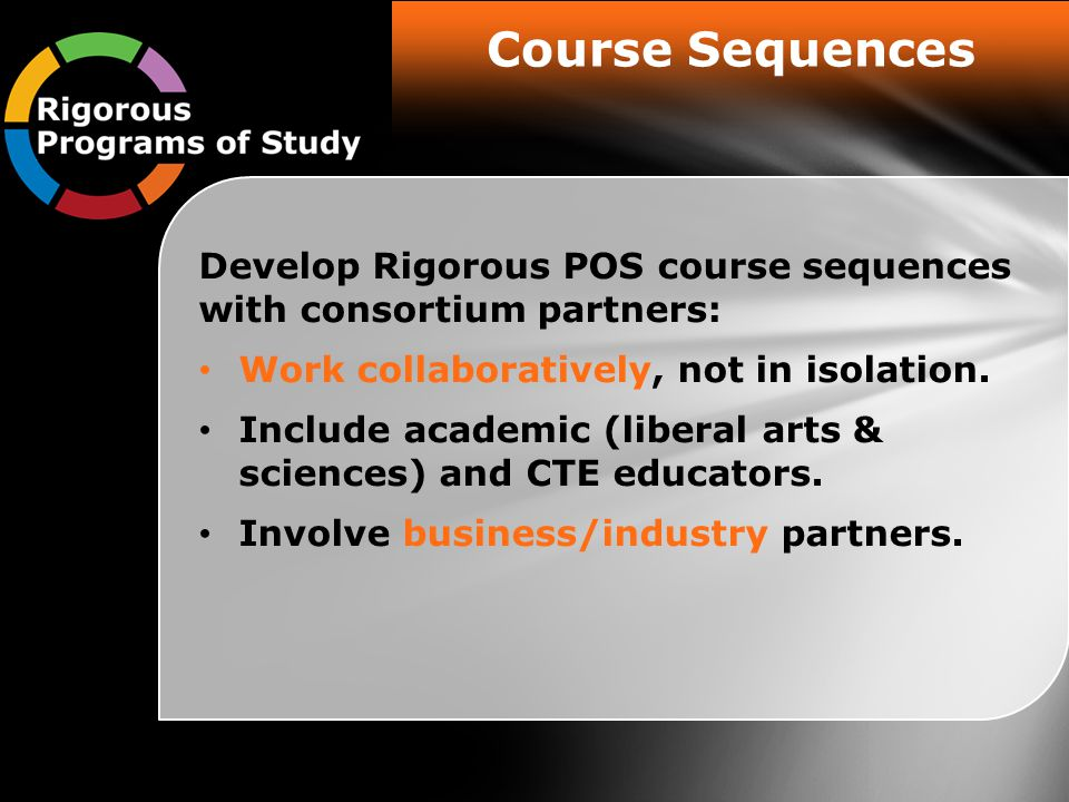 Course Sequences Develop Rigorous POS course sequences with consortium partners: Work collaboratively, not in isolation.