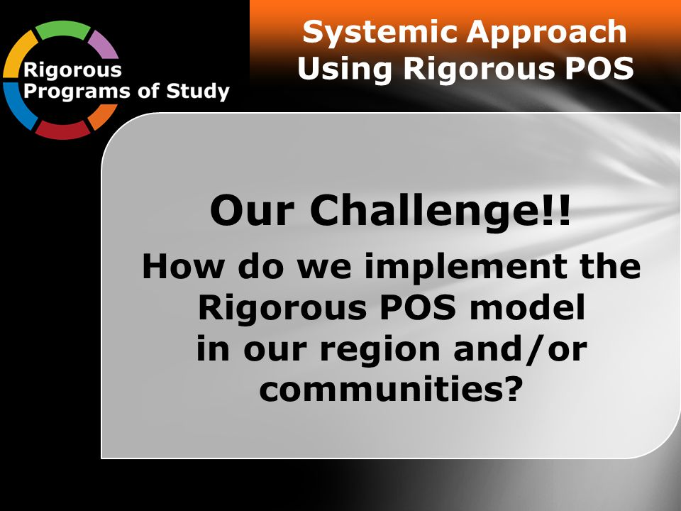 Systemic Approach Using Rigorous POS Our Challenge!.