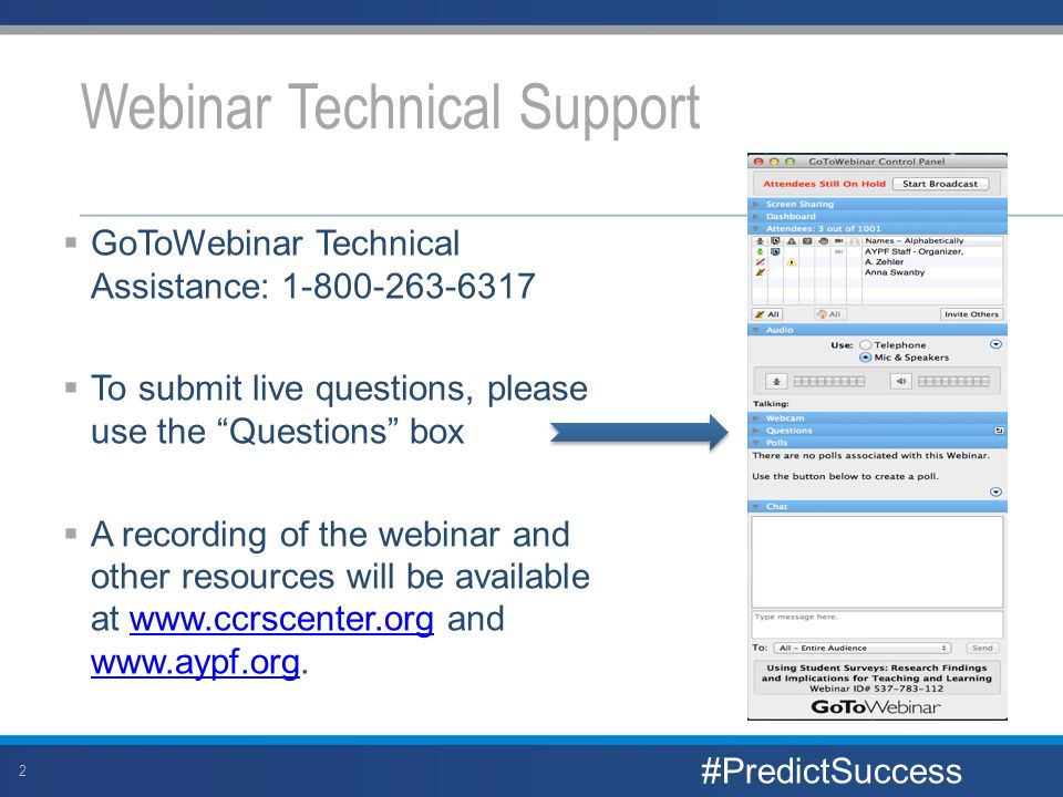  GoToWebinar Technical Assistance: 1-800-263-6317  To submit live questions, please use the Questions box  A recording of the webinar and other resources will be available at www.ccrscenter.org and www.aypf.org.www.ccrscenter.org www.aypf.org Webinar Technical Support 2 #PredictSuccess