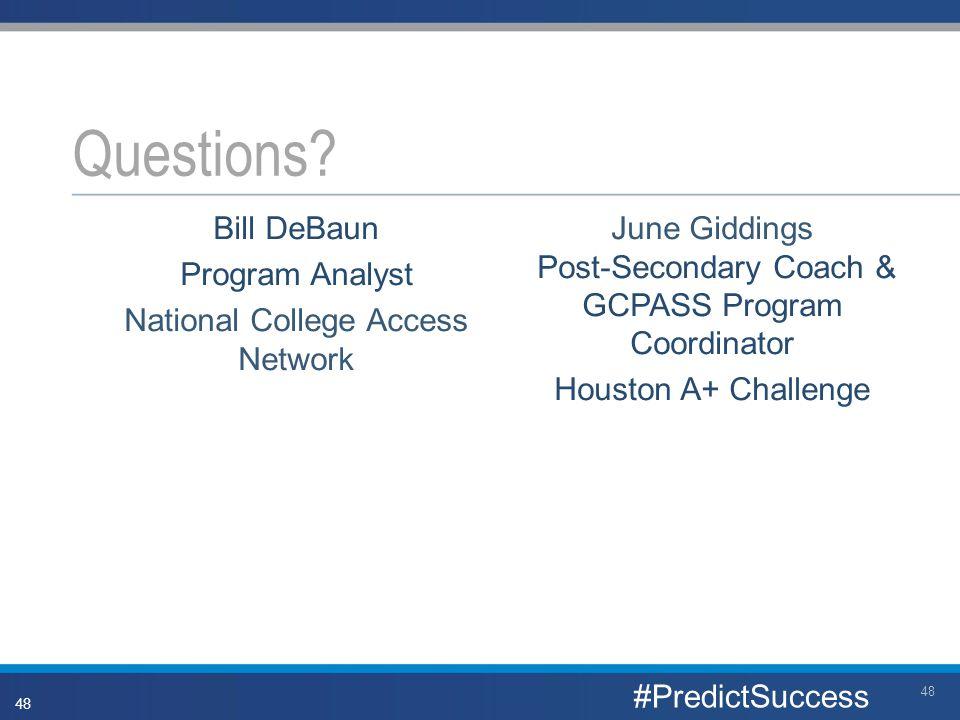 June Giddings Post-Secondary Coach & GCPASS Program Coordinator Houston A+ Challenge Bill DeBaun Program Analyst National College Access Network Questions.