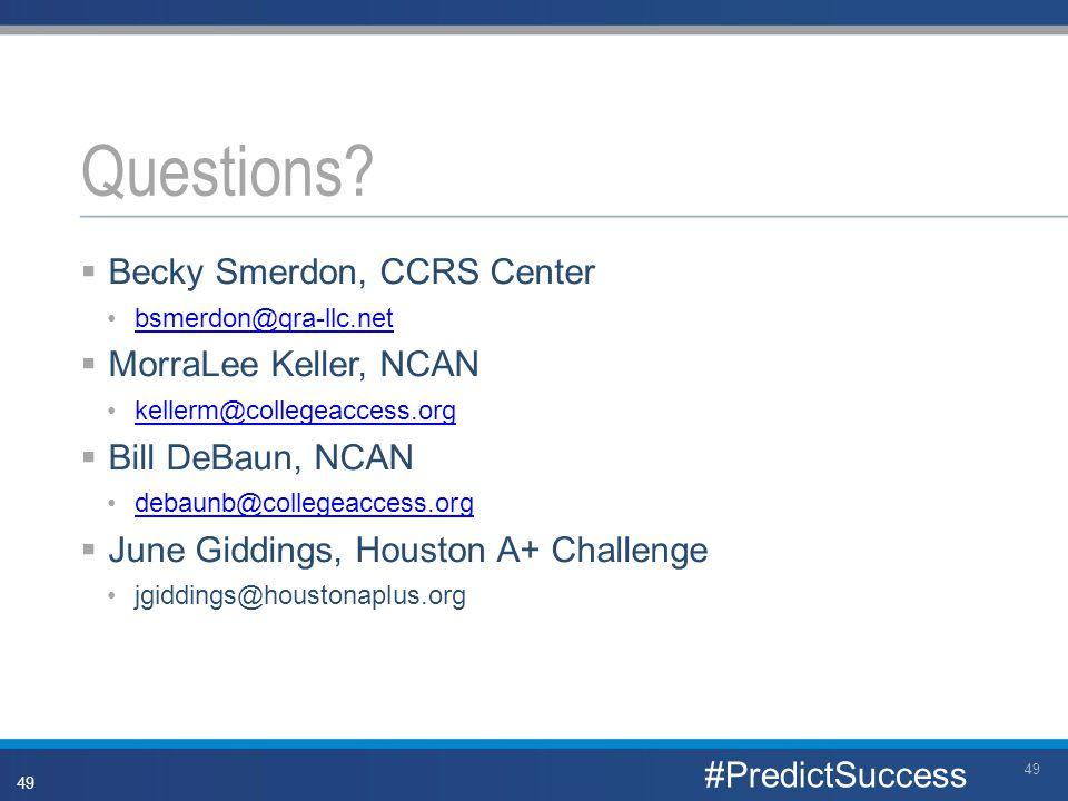 Questions? 49 #PredictSuccess  Becky Smerdon, CCRS Center bsmerdon@qra-llc.net  MorraLee Keller, NCAN kellerm@collegeaccess.org  Bill DeBaun, NCAN