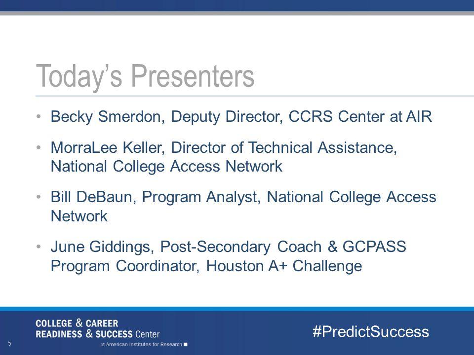Becky Smerdon, Deputy Director, CCRS Center at AIR MorraLee Keller, Director of Technical Assistance, National College Access Network Bill DeBaun, Pro
