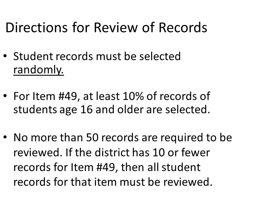 Directions for Review of Records Student records must be selected randomly. For Item #49, at least 10% of records of students age 16 and older are sel