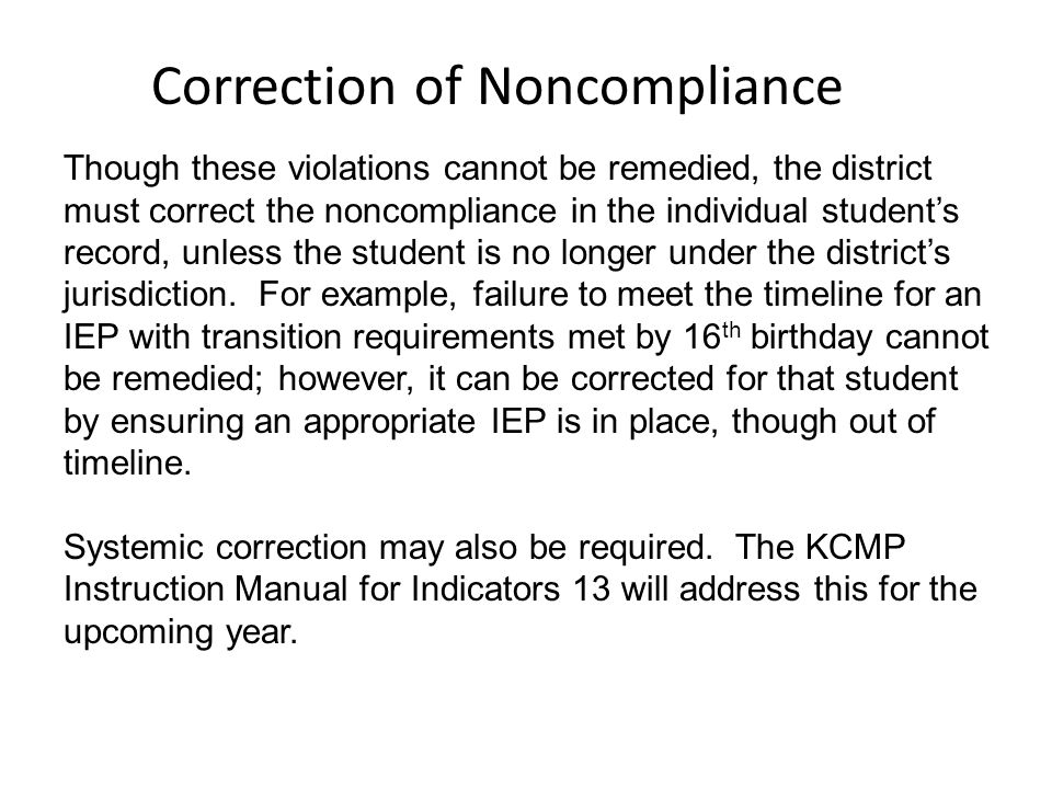 Correction of Noncompliance Though these violations cannot be remedied, the district must correct the noncompliance in the individual student's record