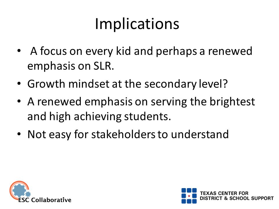 Implications A focus on every kid and perhaps a renewed emphasis on SLR.