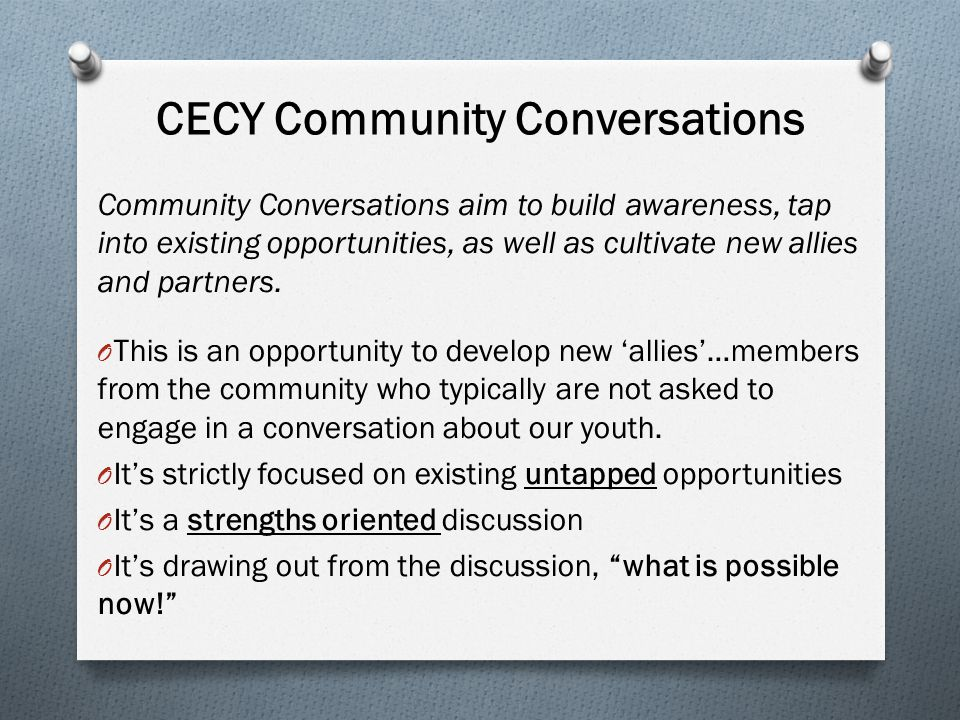 CECY Community Conversations Community Conversations aim to build awareness, tap into existing opportunities, as well as cultivate new allies and partners.