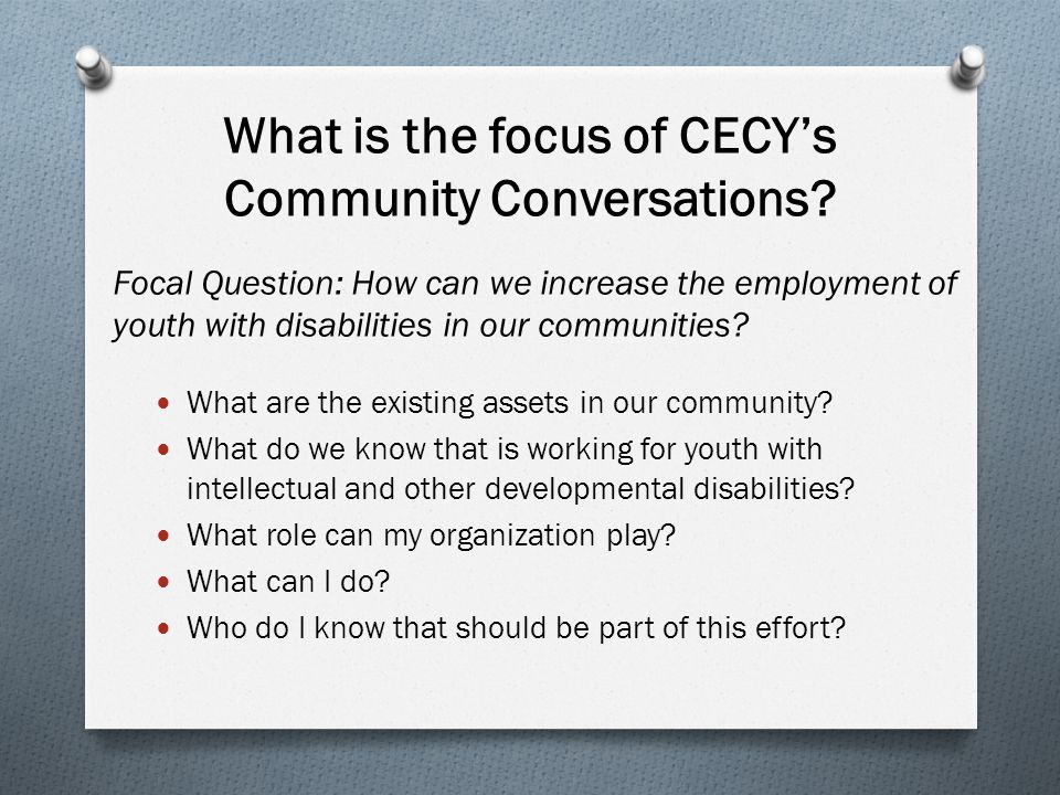 What is the focus of CECY's Community Conversations? Focal Question: How can we increase the employment of youth with disabilities in our communities?