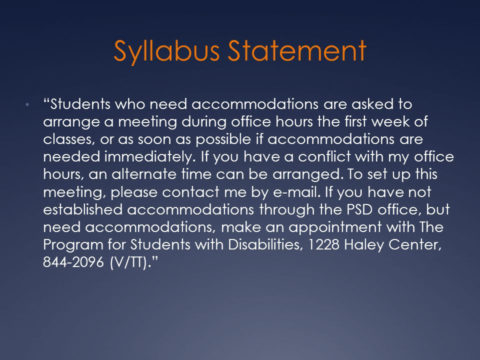 Syllabus Statement Students who need accommodations are asked to arrange a meeting during office hours the first week of classes, or as soon as possible if accommodations are needed immediately.