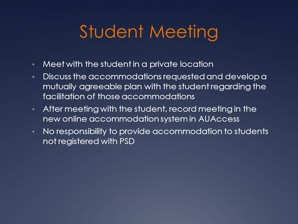 Student Meeting Meet with the student in a private location Discuss the accommodations requested and develop a mutually agreeable plan with the studen