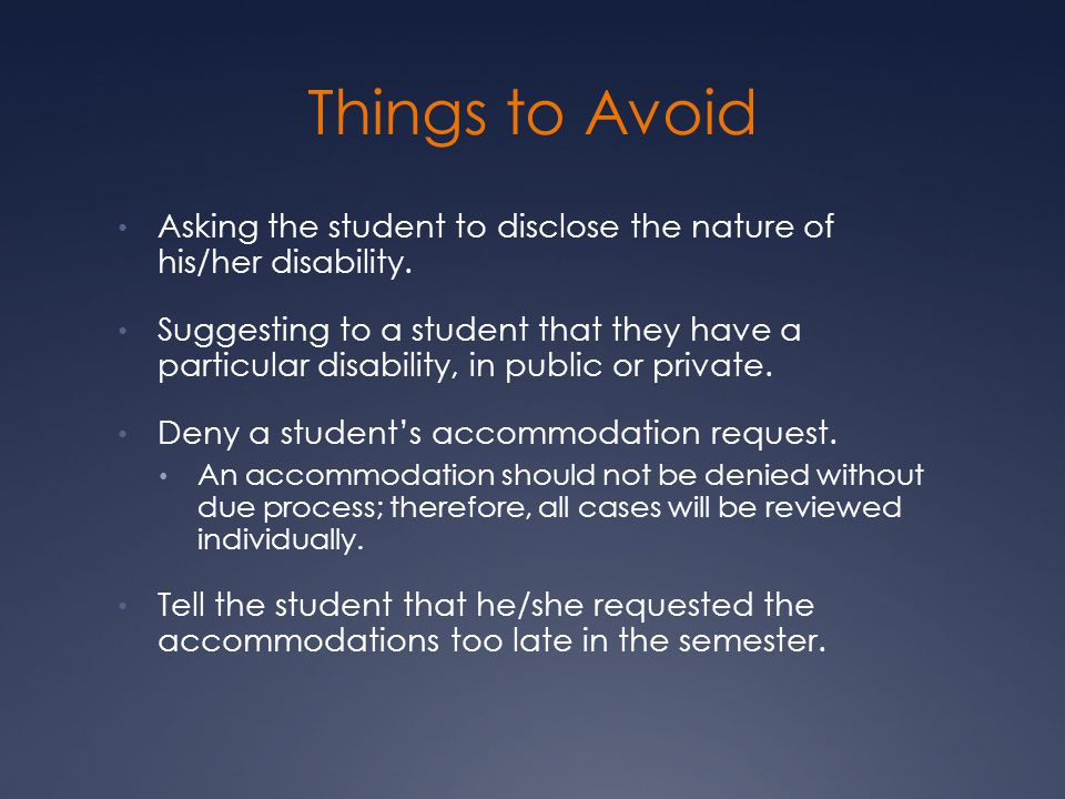 Things to Avoid Asking the student to disclose the nature of his/her disability.