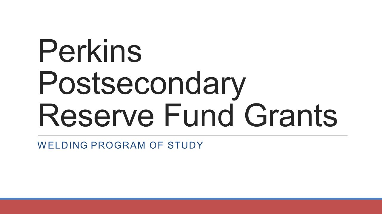 Perkins postsecondary reserve fund grants welding program of study 1 perkins postsecondary reserve fund grants welding program of study 1betcityfo Images