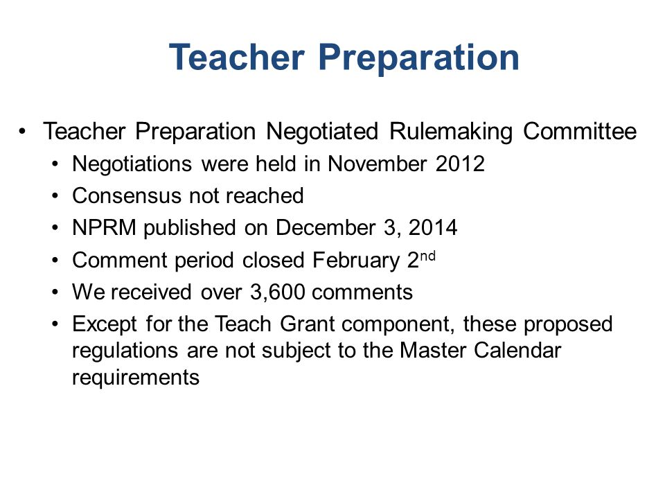 Teacher Preparation Teacher Preparation Negotiated Rulemaking Committee Negotiations were held in November 2012 Consensus not reached NPRM published o