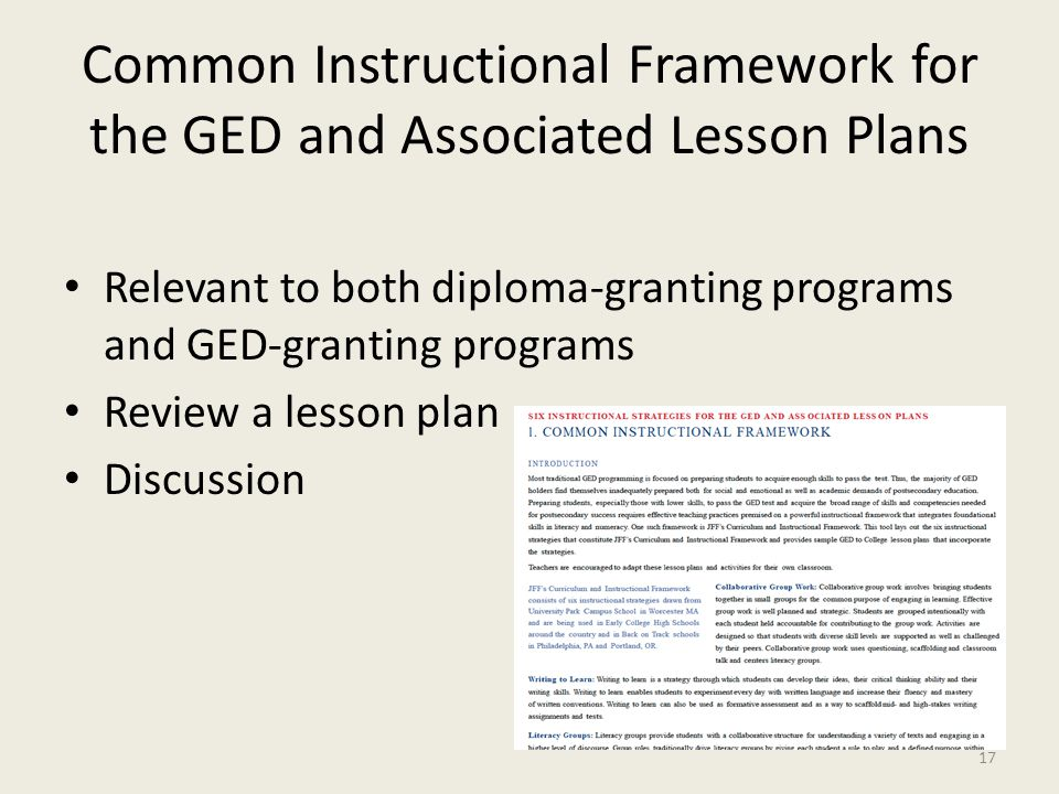 Common Instructional Framework for the GED and Associated Lesson Plans Relevant to both diploma-granting programs and GED-granting programs Review a lesson plan Discussion 17