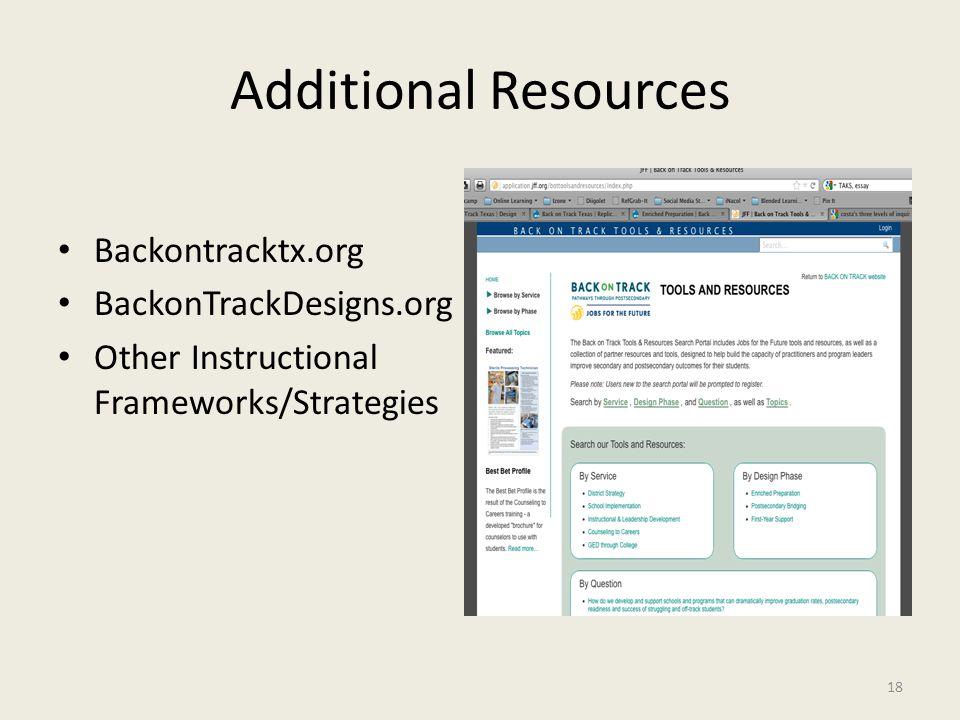 Additional Resources Backontracktx.org BackonTrackDesigns.org Other Instructional Frameworks/Strategies 18