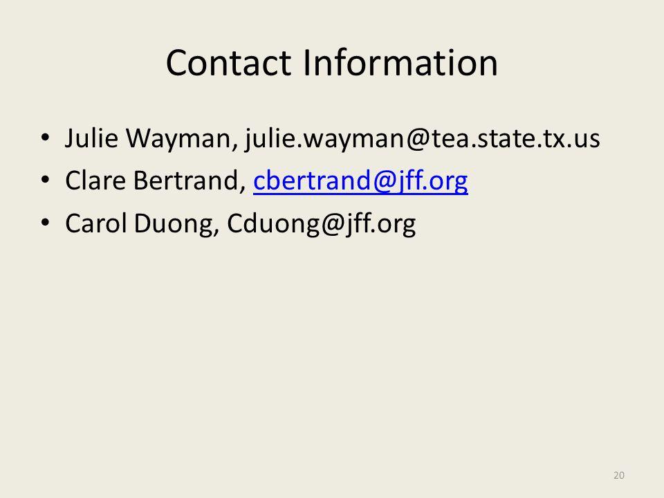 Contact Information Julie Wayman, julie.wayman@tea.state.tx.us Clare Bertrand, cbertrand@jff.orgcbertrand@jff.org Carol Duong, Cduong@jff.org 20