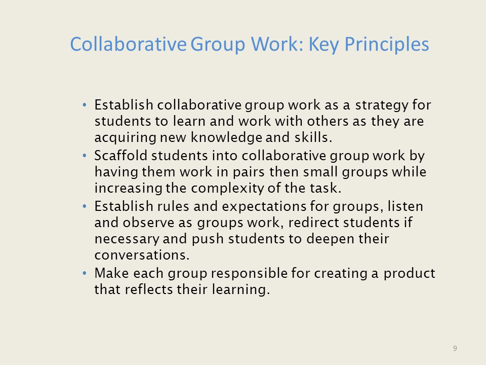 Establish collaborative group work as a strategy for students to learn and work with others as they are acquiring new knowledge and skills.