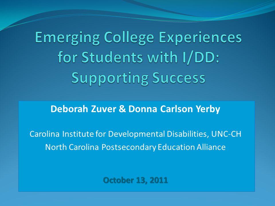 Deborah Zuver & Donna Carlson Yerby Carolina Institute for Developmental Disabilities, UNC-CH North Carolina Postsecondary Education Alliance October 13, 2011