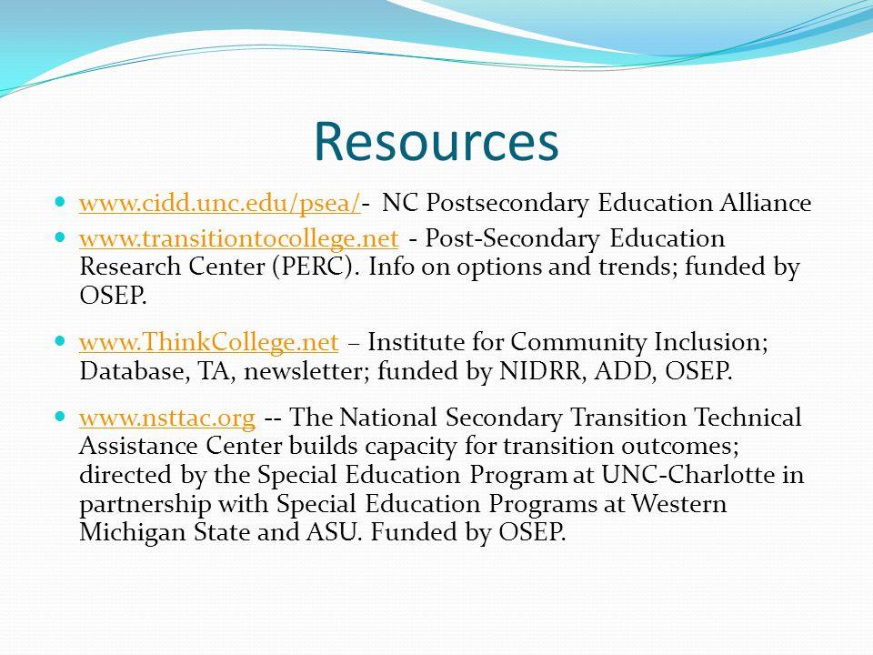 Resources www.cidd.unc.edu/psea/- NC Postsecondary Education Alliance www.cidd.unc.edu/psea/ www.transitiontocollege.net - Post-Secondary Education Research Center (PERC).
