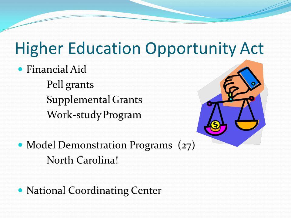 Higher Education Opportunity Act Financial Aid Pell grants Supplemental Grants Work-study Program Model Demonstration Programs (27) North Carolina.