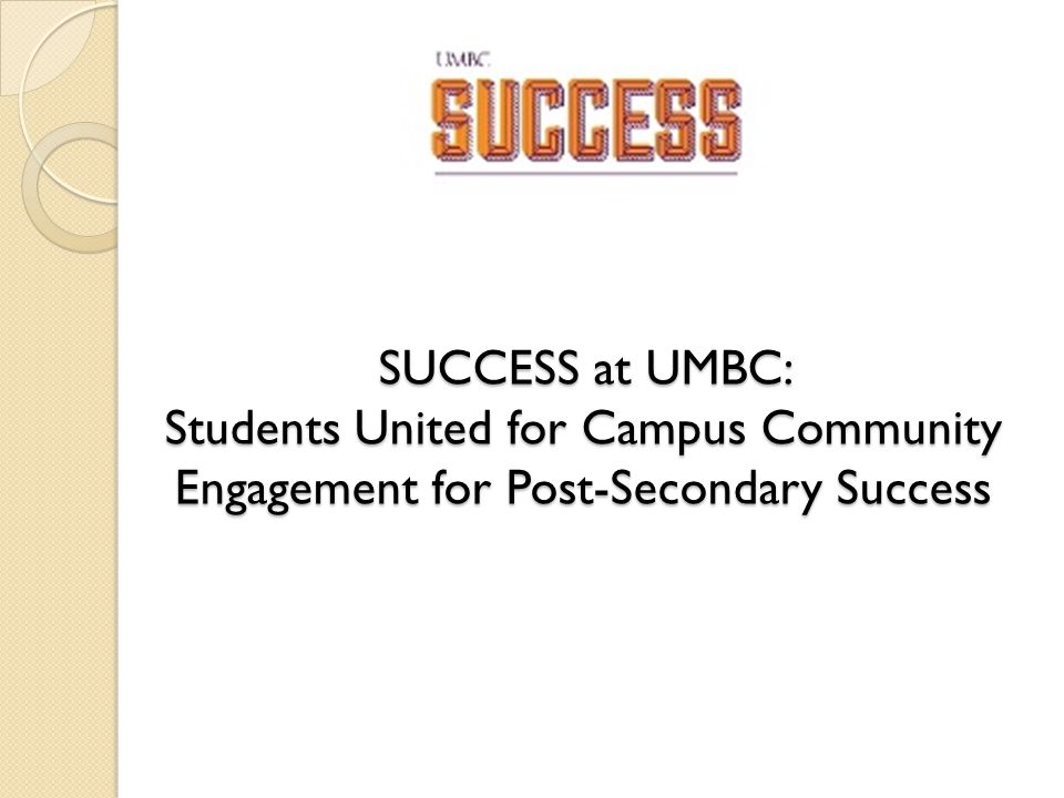 SUCCESS at UMBC: Students United for Campus Community Engagement for Post-Secondary Success
