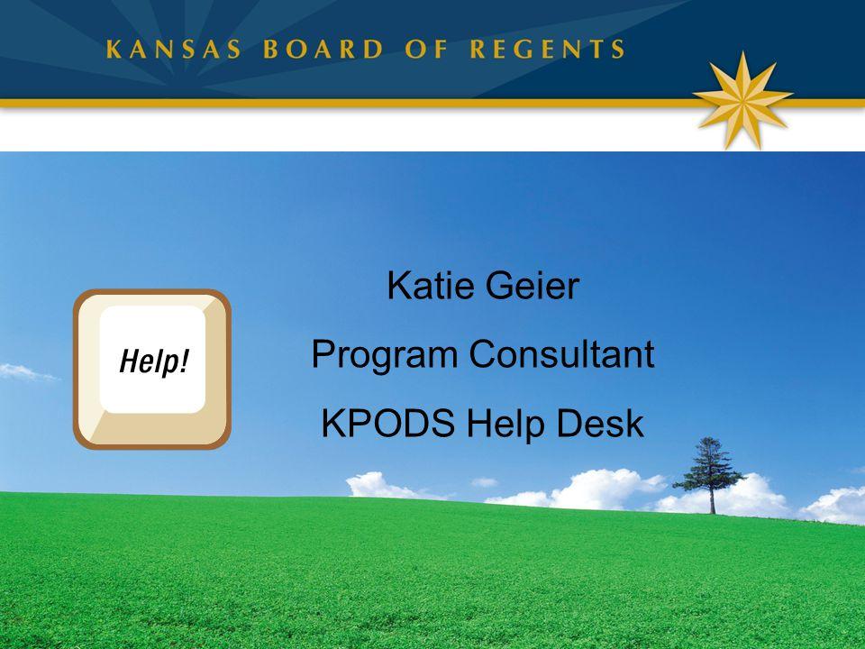 Katie Geier Program Consultant KPODS Help Desk